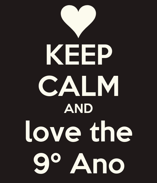 KEEP CALM AND love the 9º Ano