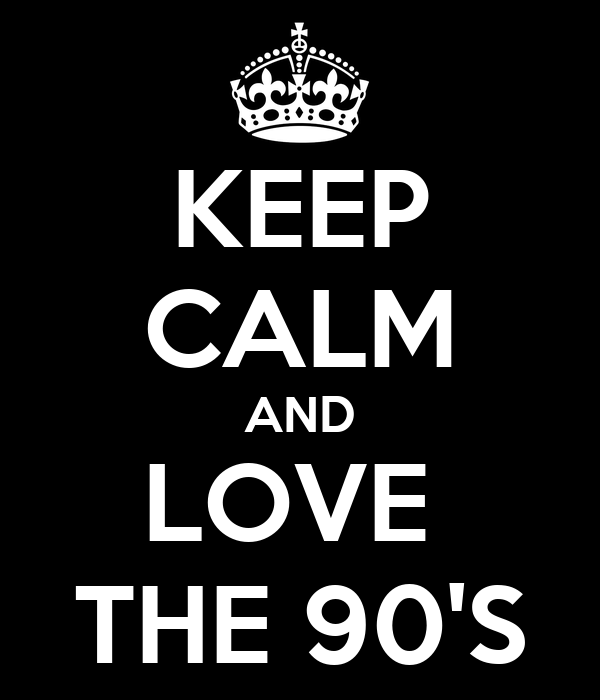 KEEP CALM AND LOVE  THE 90'S