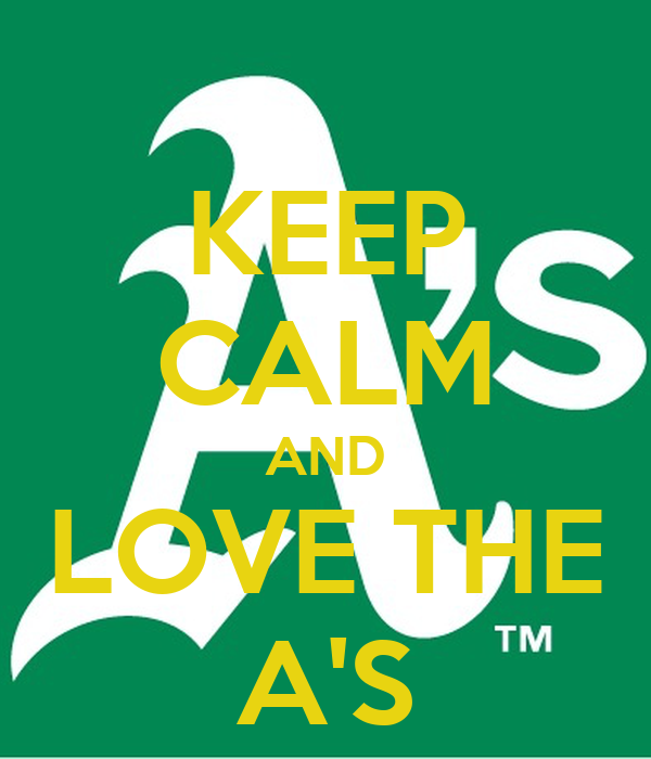 KEEP CALM AND LOVE THE A'S