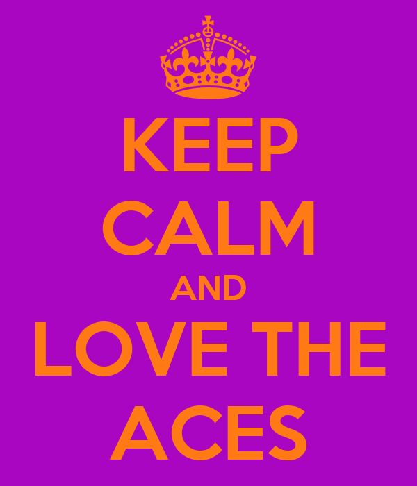 KEEP CALM AND LOVE THE ACES