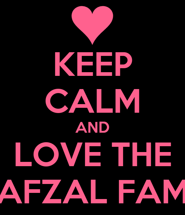 KEEP CALM AND LOVE THE AFZAL FAM