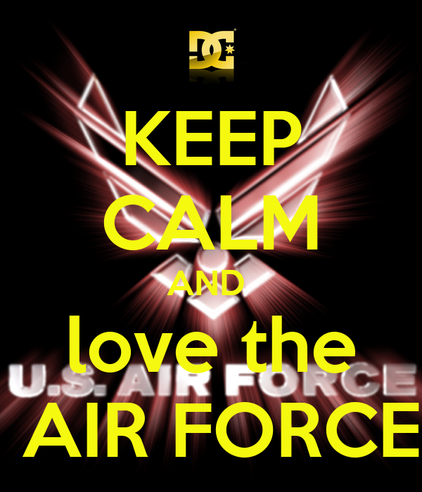 KEEP CALM AND  love the  AIR FORCE