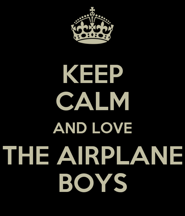 KEEP CALM AND LOVE THE AIRPLANE BOYS