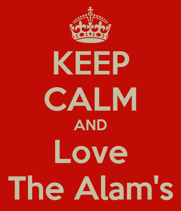KEEP CALM AND Love The Alam's