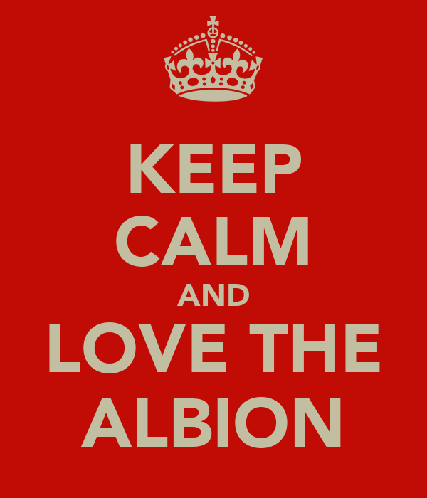 KEEP CALM AND LOVE THE ALBION