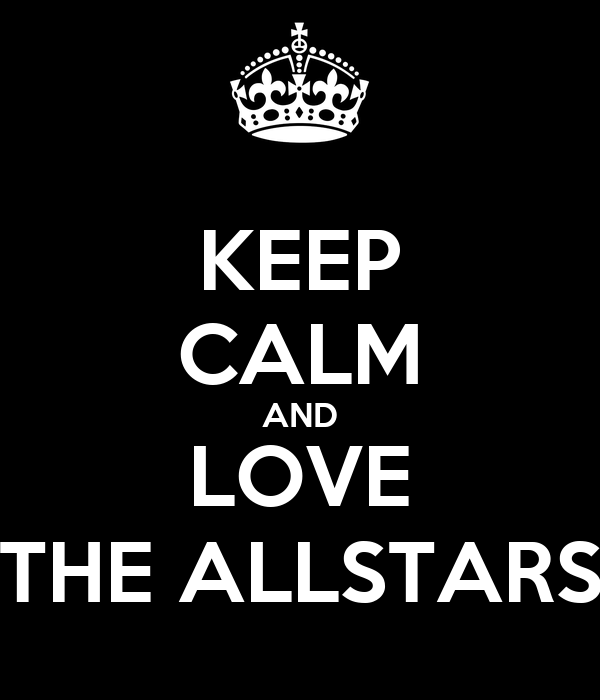 KEEP CALM AND LOVE THE ALLSTARS