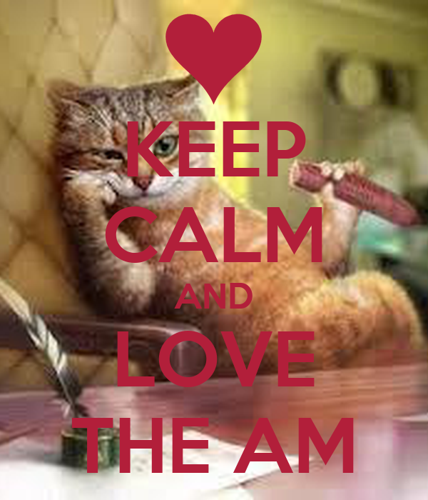 KEEP CALM AND LOVE THE AM