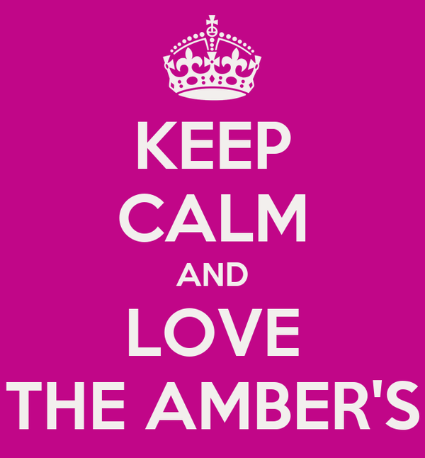 KEEP CALM AND LOVE THE AMBER'S