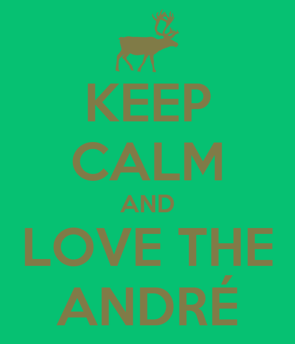 KEEP CALM AND LOVE THE ANDRÉ