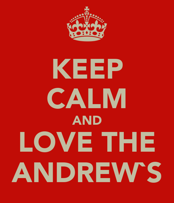 KEEP CALM AND LOVE THE ANDREW`S
