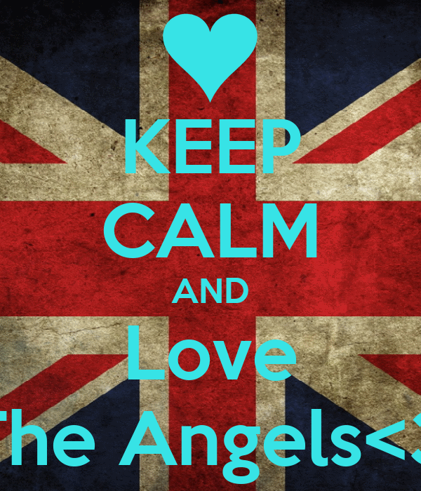 KEEP CALM AND Love The Angels<3