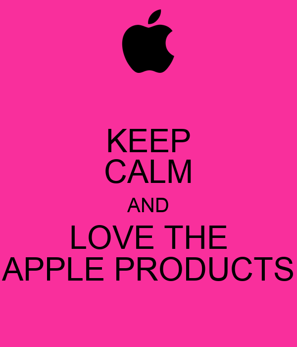 KEEP CALM AND LOVE THE APPLE PRODUCTS