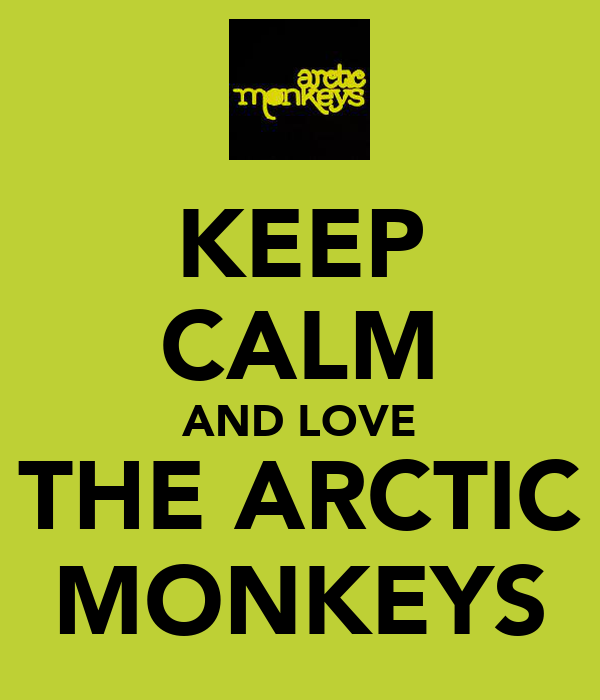 KEEP CALM AND LOVE THE ARCTIC MONKEYS