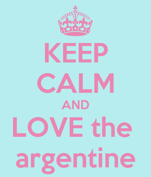 KEEP CALM AND LOVE the  argentine