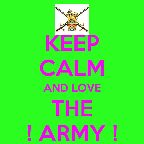 KEEP CALM AND LOVE THE ! ARMY !