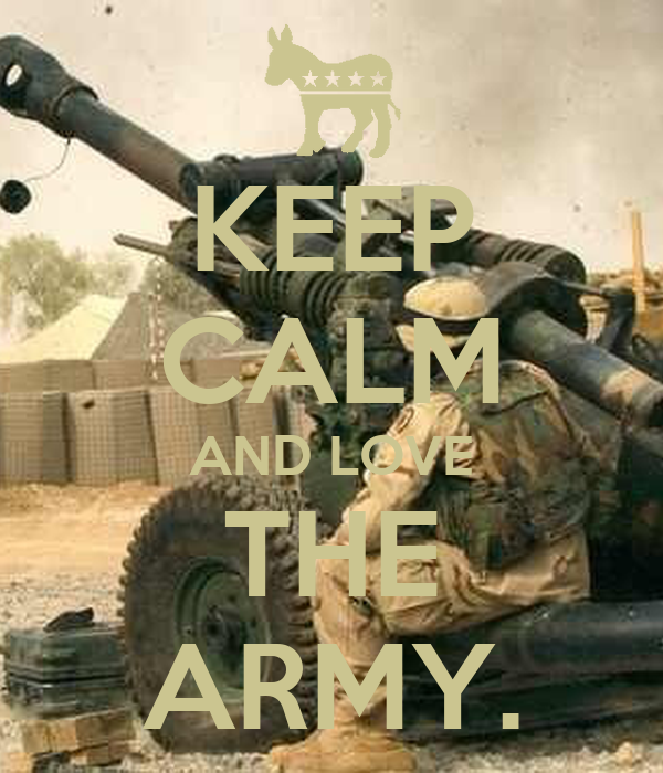 KEEP CALM AND LOVE THE ARMY.