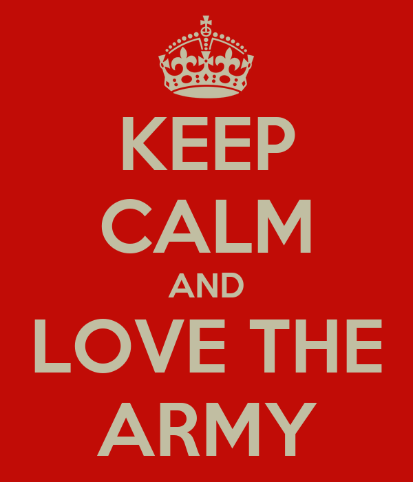 KEEP CALM AND LOVE THE ARMY