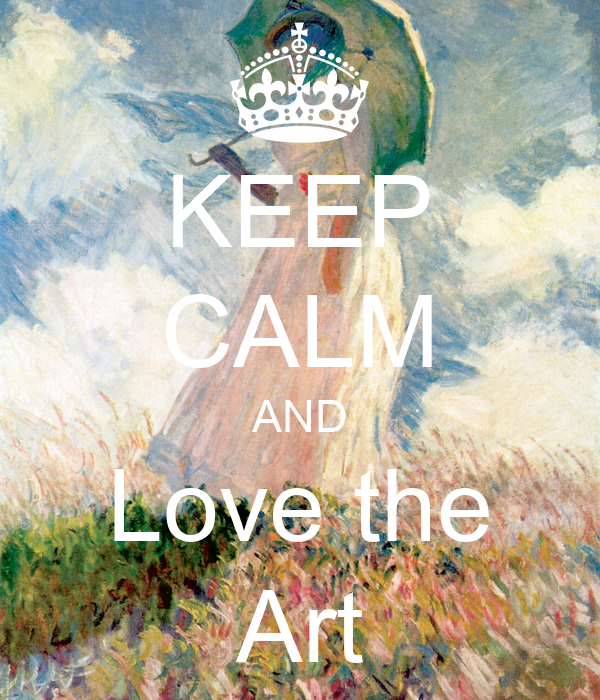 KEEP CALM AND Love the Art
