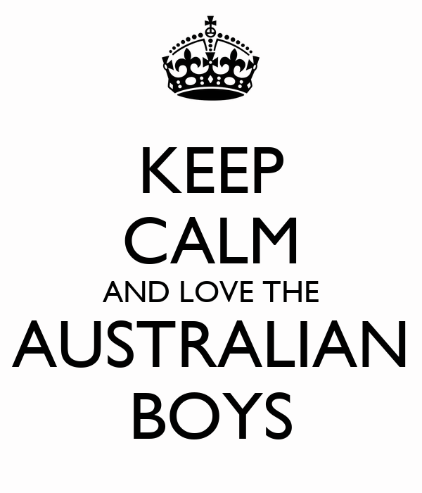 KEEP CALM AND LOVE THE AUSTRALIAN BOYS