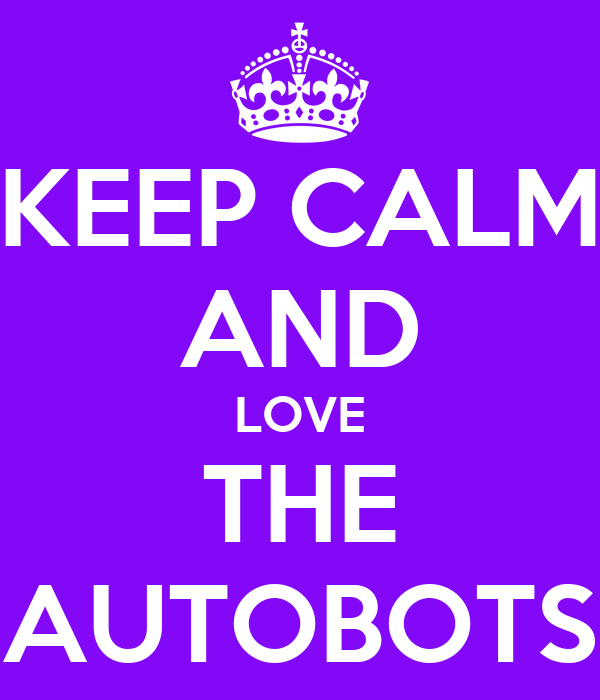 KEEP CALM AND LOVE THE AUTOBOTS