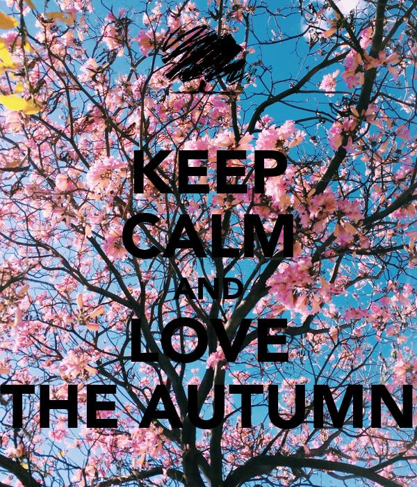 KEEP CALM AND LOVE THE AUTUMN