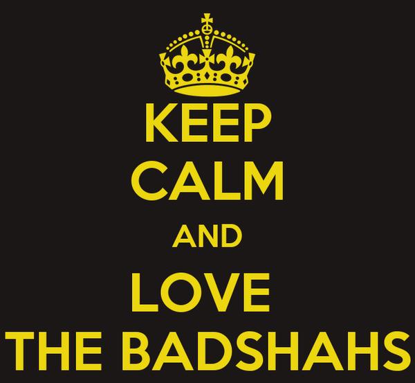 KEEP CALM AND LOVE  THE BADSHAHS