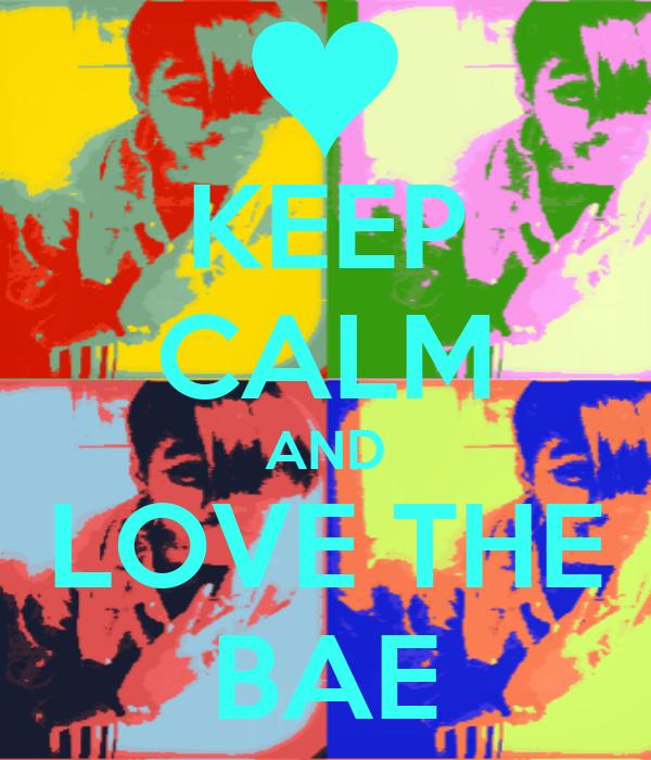 KEEP CALM AND LOVE THE BAE