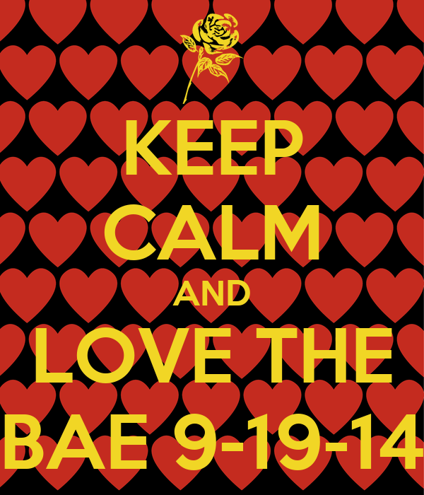 KEEP CALM AND LOVE THE BAE 9-19-14