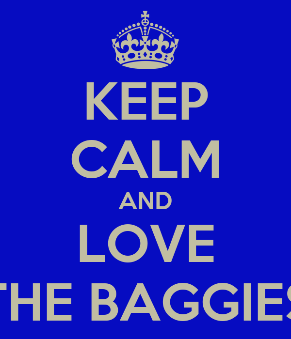 KEEP CALM AND LOVE THE BAGGIES