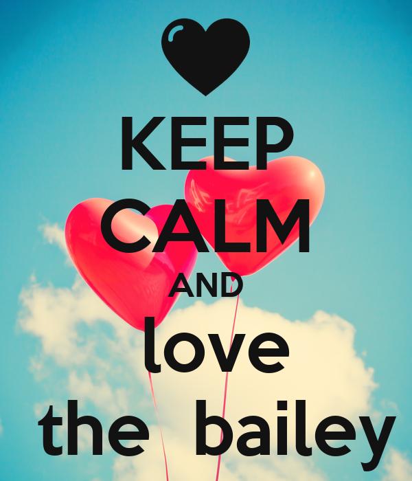 KEEP CALM AND  love  the  bailey