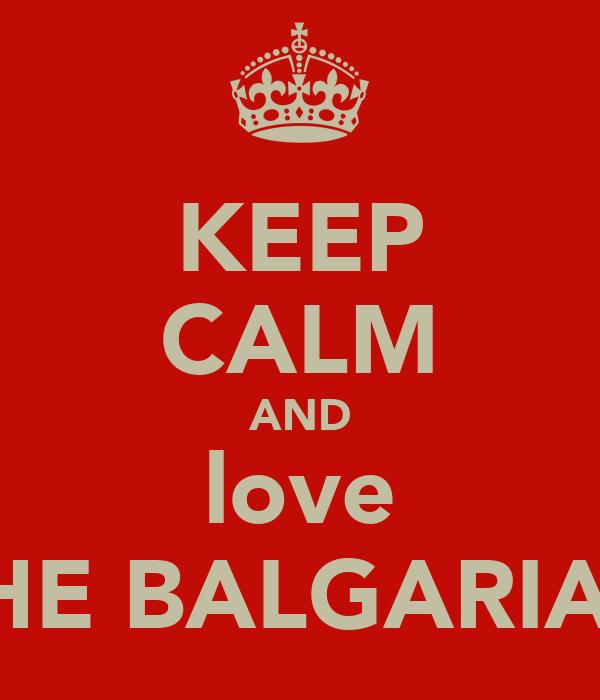 KEEP CALM AND love THE BALGARIAN