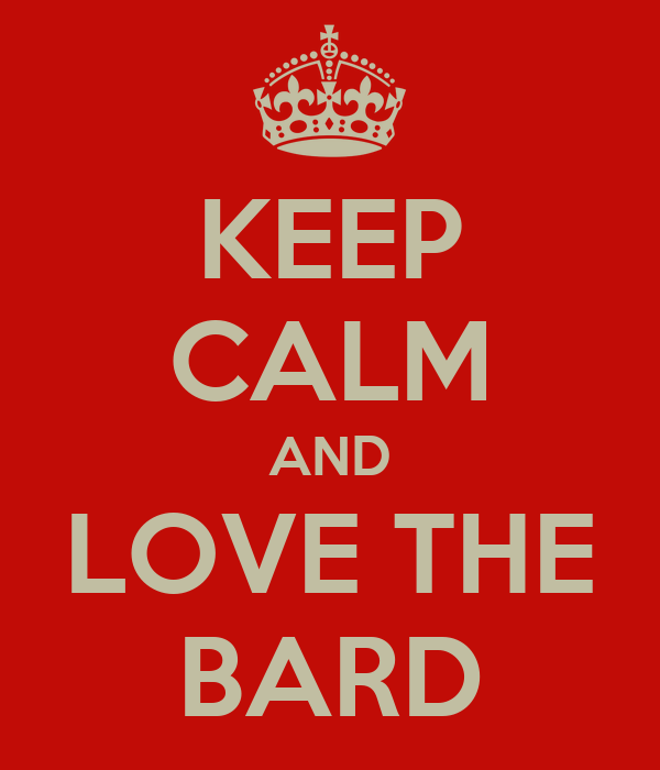 KEEP CALM AND LOVE THE BARD