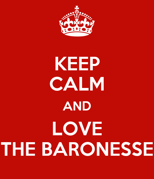 KEEP CALM AND LOVE THE BARONESSE