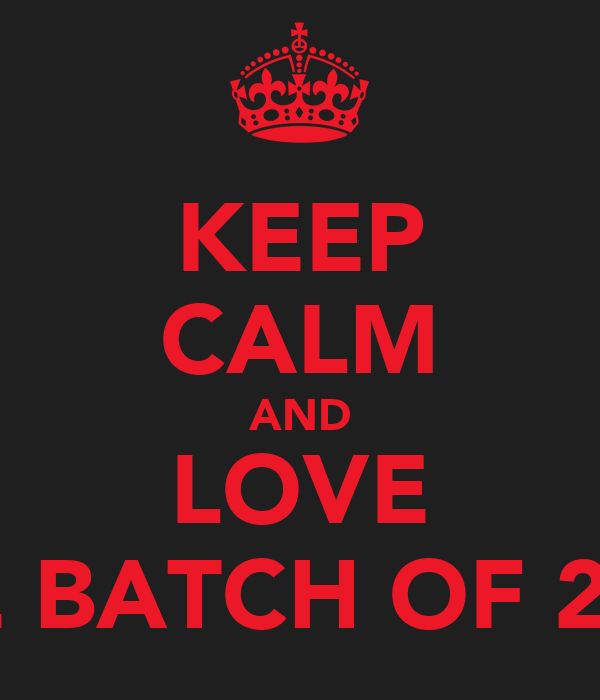 KEEP CALM AND LOVE THE BATCH OF 2013