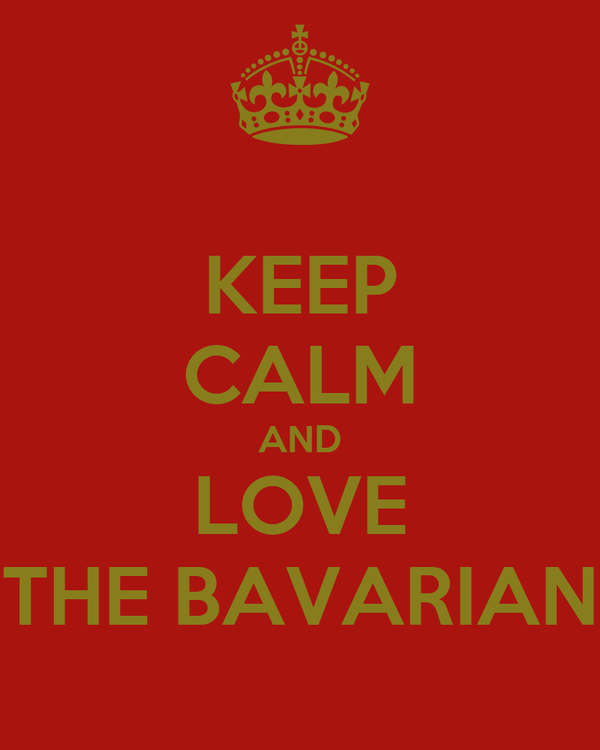KEEP CALM AND LOVE THE BAVARIAN