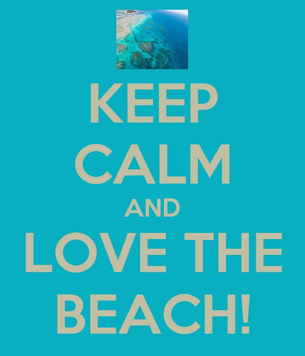 KEEP CALM AND LOVE THE BEACH!