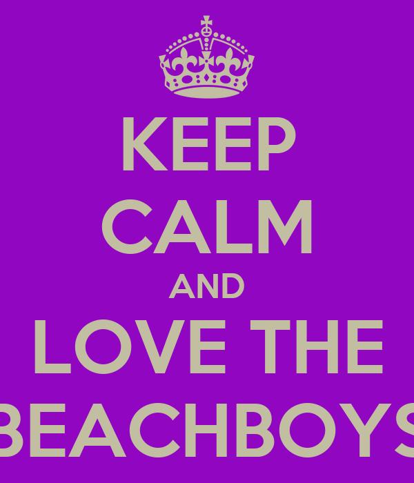 KEEP CALM AND LOVE THE BEACHBOYS