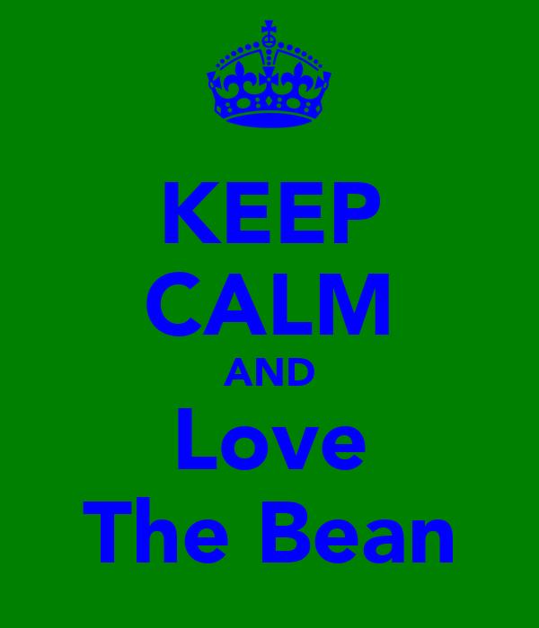 KEEP CALM AND Love The Bean