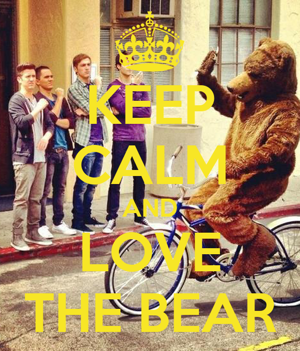 KEEP CALM AND LOVE THE BEAR