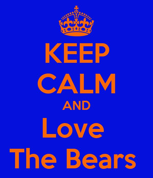 KEEP CALM AND Love  The Bears
