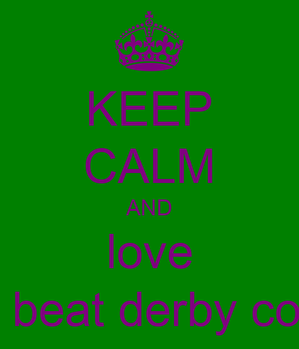 KEEP CALM AND love the beat derby count
