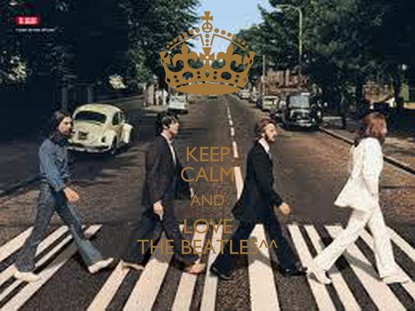 KEEP CALM AND LOVE THE BEATLES^^