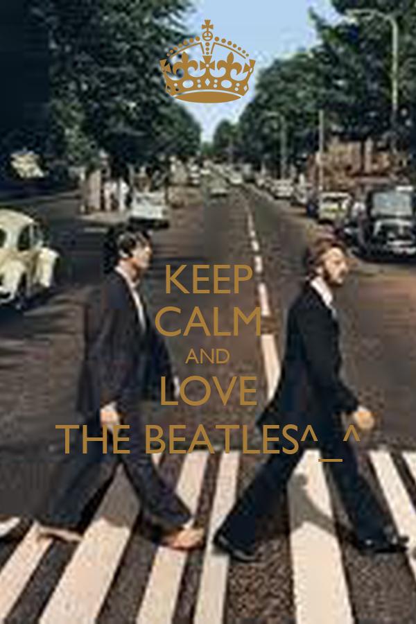 KEEP CALM AND LOVE THE BEATLES^_^