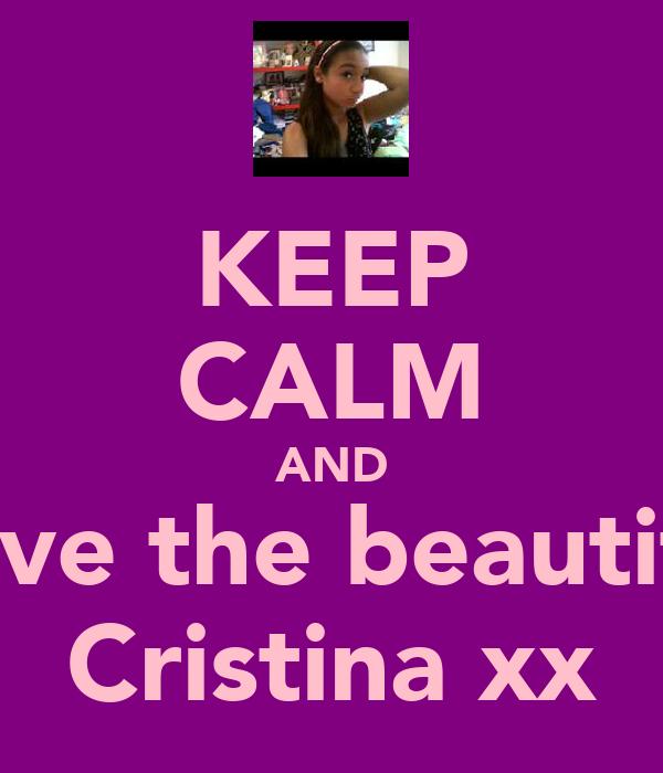 KEEP CALM AND Love the beautiful Cristina xx
