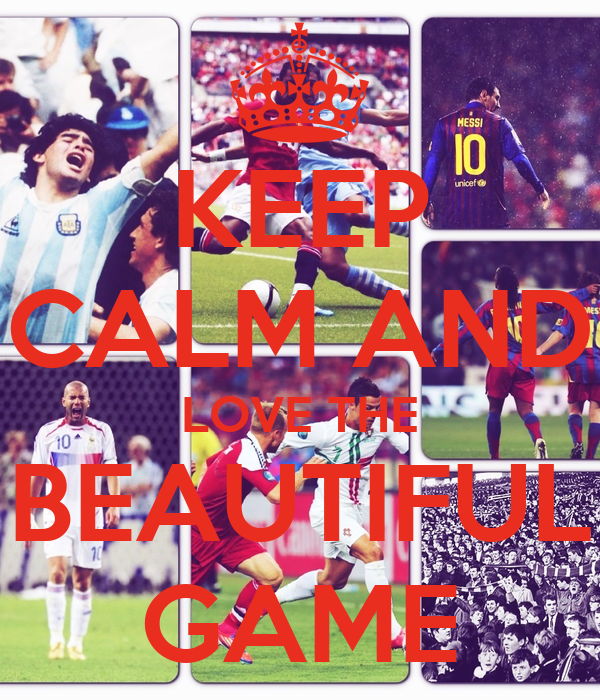 KEEP CALM AND LOVE THE BEAUTIFUL GAME