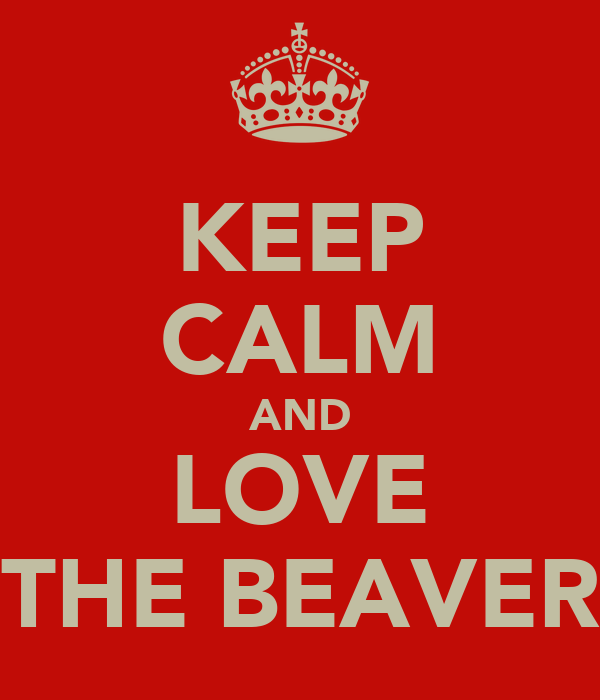 KEEP CALM AND LOVE THE BEAVER