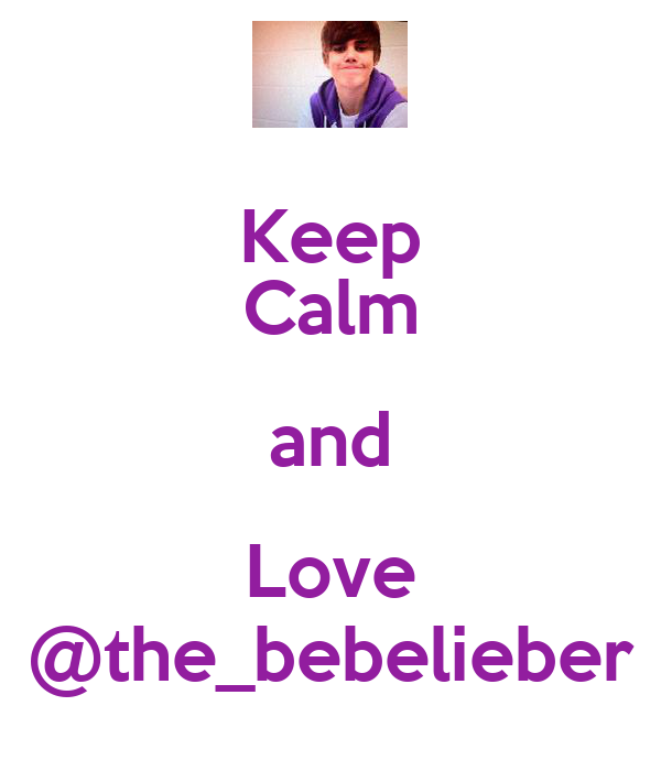 Keep Calm and Love @the_bebelieber