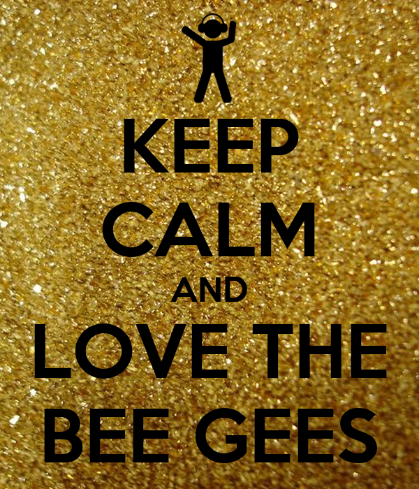 KEEP CALM AND LOVE THE BEE GEES
