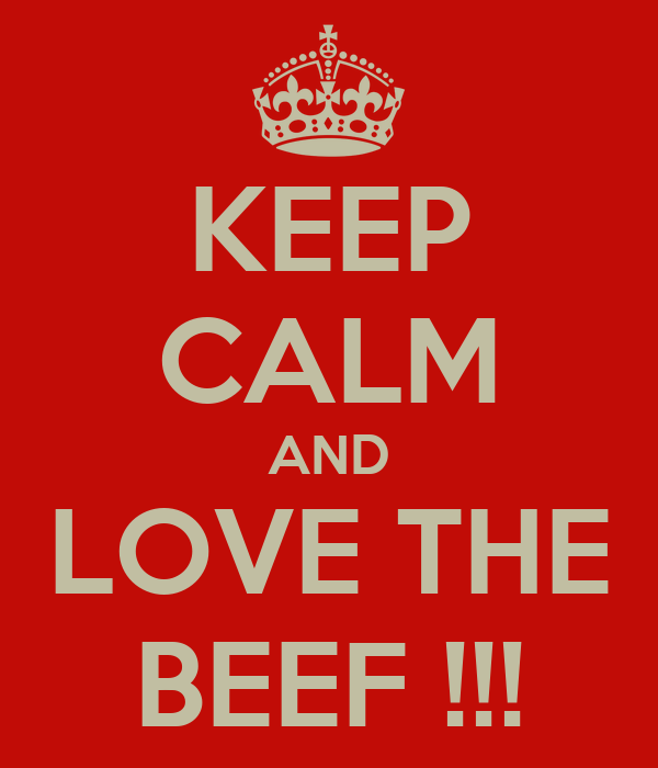 KEEP CALM AND LOVE THE BEEF !!!