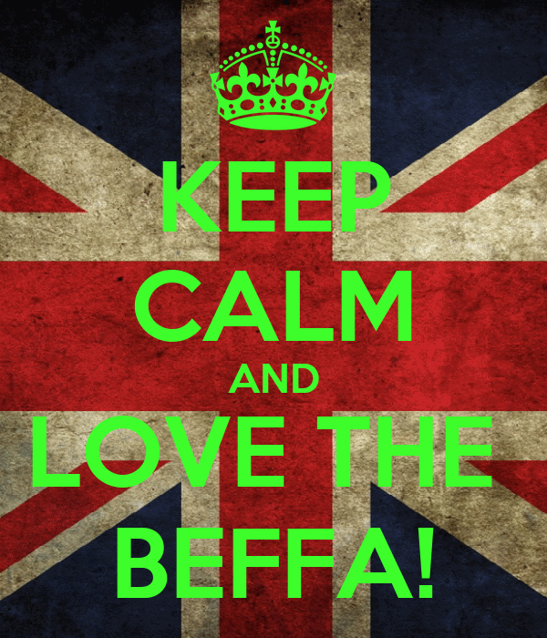 KEEP CALM AND LOVE THE  BEFFA!